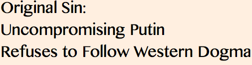 HEADLINE- Original Sin- Uncompromising Putin Refuses to Follow Western Dogma