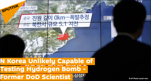 Pic 1. Headline, 20160107 North Korea Unlikely Capable of Testing Hydrogen Bomb - Former DoD Scientist