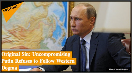 Pic 1. Original Sin- Uncompromising Putin Refuses to Follow Western Dogma