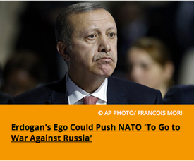 Pic 2. Erdogan's Ego Could Push NATO 'To Go to War Against Russia'