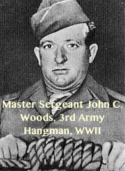 Pic 2. Master Sergeant John C. Woods, 3rd Army Hangman, WWII
