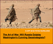 Pic 2. The Art of War- Will Russia Outplay Washington's Cunning Geostrategists?