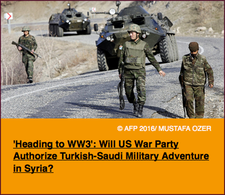 Pic 3. 'Heading to WW3'- Will US War Party Authorize Turkish-Saudi Military Adventure in Syria?