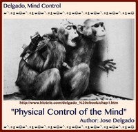"TITLE- JOSE DELGADO, ""Physical Control of the Mind"""